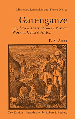 Garenganze or Seven Years Pioneer Mission Work in Central Africa By Frederick Stanley Arnot