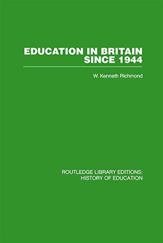 Education in Britain Since 1944 By W Kenneth Richmond