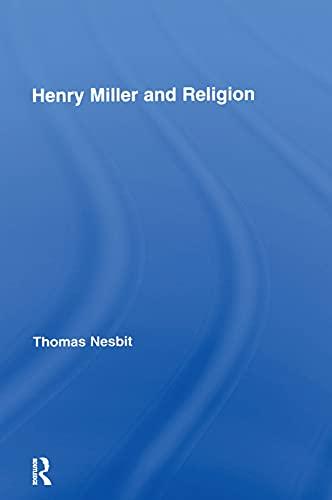 Henry Miller and Religion By Thomas Nesbit (Hunter College, New York City, USA)