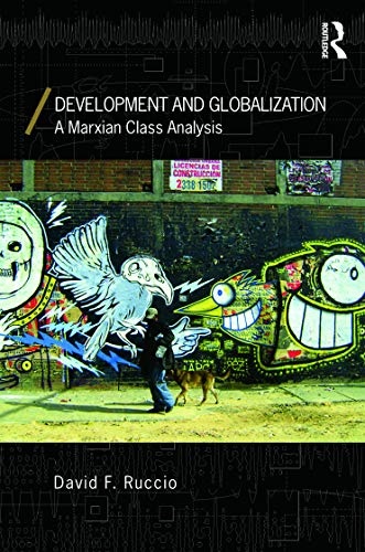 Development and Globalization By David F. Ruccio (University of Notre Dame, USA)