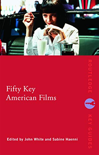 Fifty Key American Films By Edited by John White