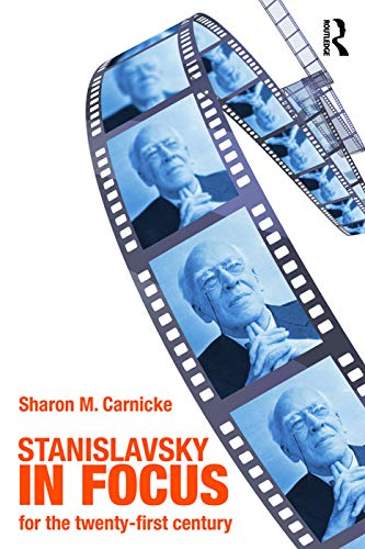 Stanislavsky in Focus (Routledge Theatre Classics) By Sharon Marie Carnicke (University of Southern California, USA)