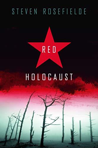 Red Holocaust By Steven Rosefielde (University of North Carolina, Chapel Hill, USA)
