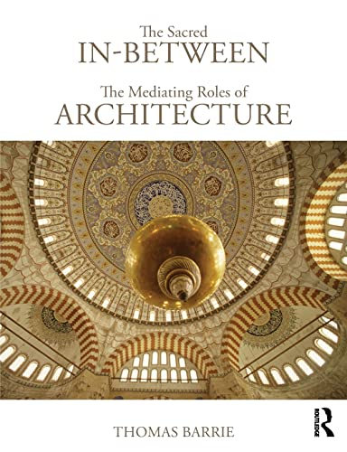 The Sacred In-Between: The Mediating Roles of Architecture By Thomas Barrie (North Carolina State University, USA)