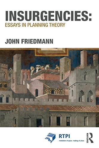 Insurgencies: Essays in Planning Theory By John Friedmann (UCLA, USA)