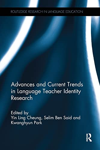 Advances and Current Trends in Language Teacher Identity Research By Yin Ling Cheung (National Institute of Education, Nanyang Technological University, Singapore.)