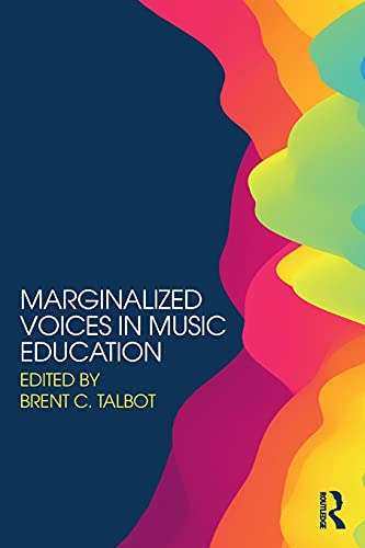 Marginalized Voices in Music Education By Brent  C. Talbot (Gettysburg College, USA)