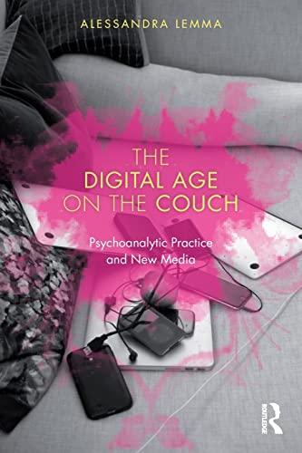 The Digital Age on the Couch By Alessandra Lemma (Tavistock and Portman NHS Foundation Trust, London, UK)