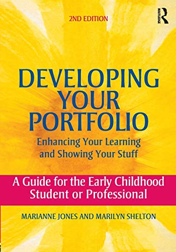 Developing Your Portfolio - Enhancing Your Learning and Showing Your Stuff By Marianne Jones (California State University, Fresno, USA)