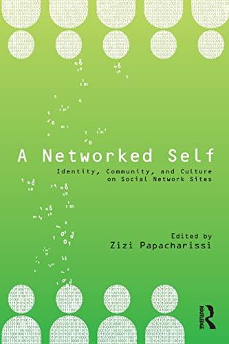 A Networked Self By Zizi Papacharissi (University of Illinois at Chicago, USA)