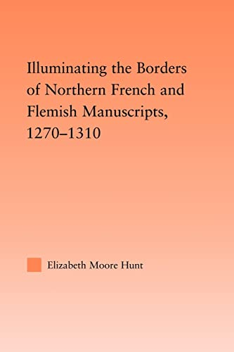 Illuminating the Border of French and Flemish Manuscripts, 1270-1310 By Lisa Moore Hunt (University of Wyoming, USA)