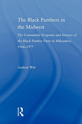 The Black Panthers in the Midwest By Andrew Witt (Edgewood College, USA)