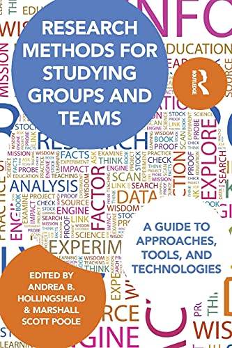Research Methods for Studying Groups and Teams By Andrea Hollingshead (University of Southern California, USA)