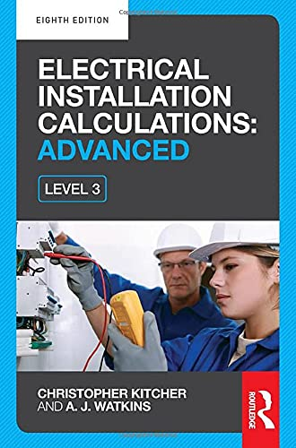 Electrical Installation Calculations: Advanced, 8th ed By Christopher Kitcher