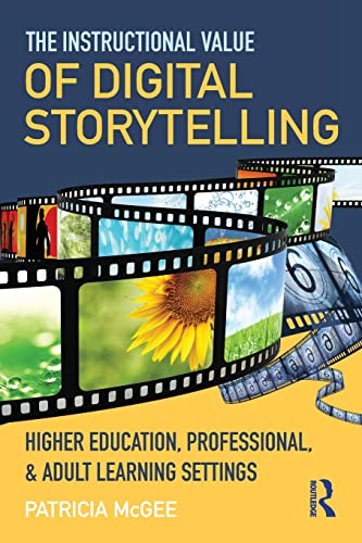 The Instructional Value of Digital Storytelling By Patricia McGee (University of Texas at San Antonio, USA)
