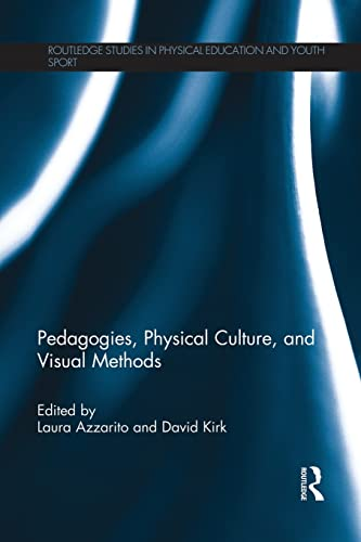 Pedagogies, Physical Culture, and Visual Methods By Laura Azzarito (Loughborough University, UK)