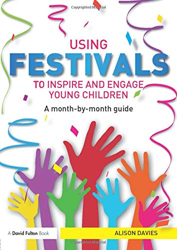 Using Festivals to Inspire and Engage Young Children By Alison Davies