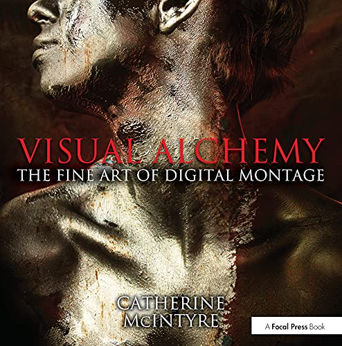 Visual Alchemy: The Fine Art of Digital Montage by Catherine McIntyre