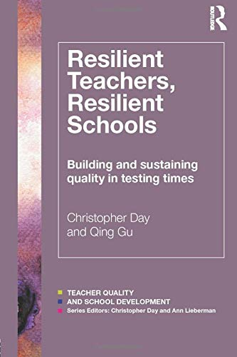 Resilient Teachers, Resilient Schools By Christopher Day (University of Nottingham, UK)