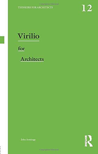 Virilio for Architects By John Armitage (Professor of Media Arts, Winchester School of Art, University of Southampton, UK)