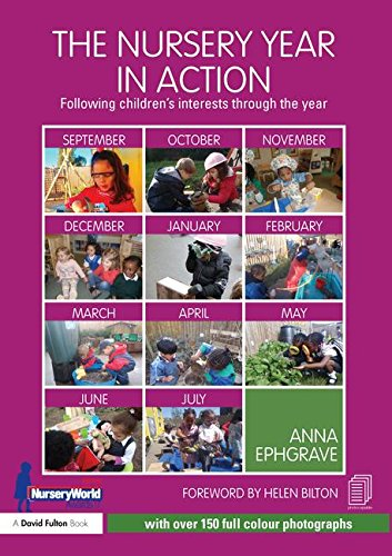 The Nursery Year in Action: Following children's interests through the year By Anna Ephgrave (Assistant Head Teacher, Carterhatch Infant School, UK)