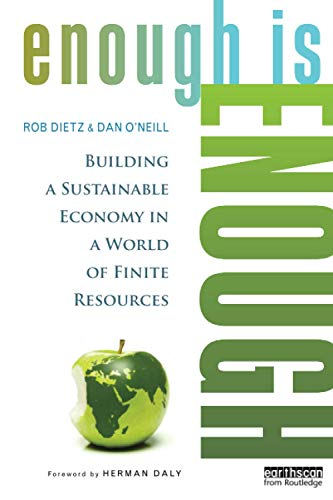 Enough is Enough: Building a Sustainable Economy in a World of Finite Resources by Herman Daly