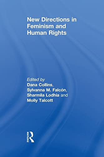 New Directions in Feminism and Human Rights By Dana Collins (California State University at Fullerton, USA)