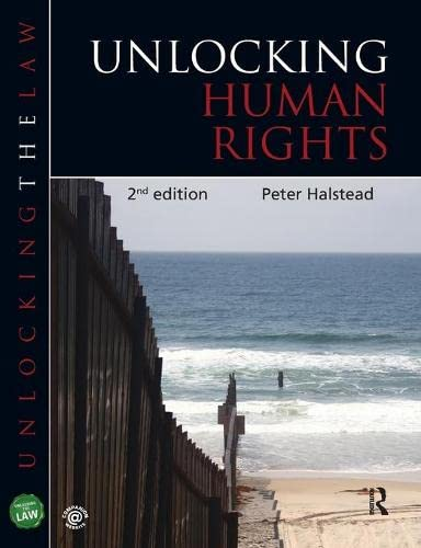 Unlocking Human Rights (Unlocking the Law) By Peter Halstead (University of Gloucestershire, UK)