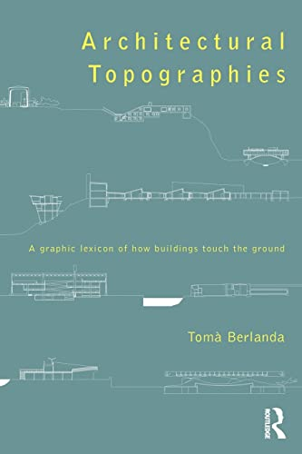 Architectural Topographies By Toma Berlanda (University of Cape Town, Cape Town)