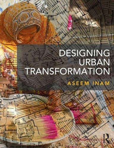 Designing Urban Transformation By Aseem Inam