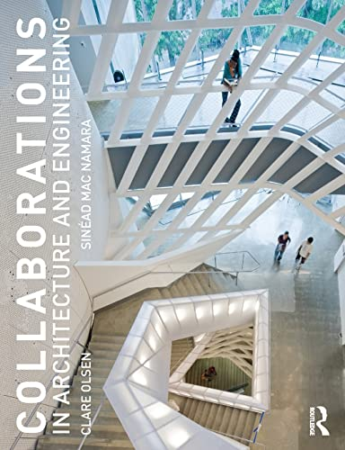 Collaborations in Architecture and Engineering By Clare Olsen (California Polytechnic State University, San Luis Obispo, USA)