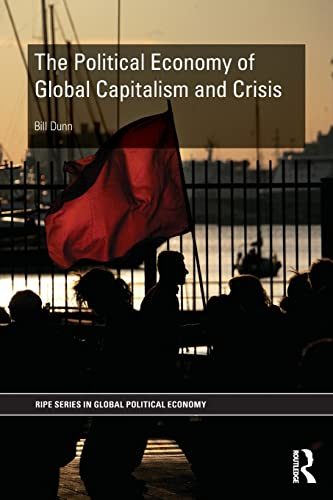 The Political Economy of Global Capitalism and Crisis By Bill Dunn (University of Sydney, Australia)