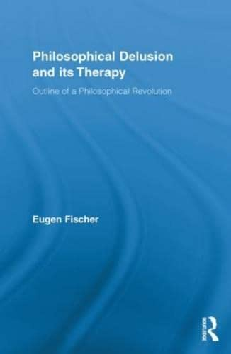 Philosophical Delusion and its Therapy By Eugen Fischer