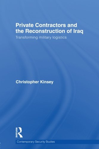 Private Contractors and the Reconstruction of Iraq By Christopher Kinsey (King's College London, University of London, UK)