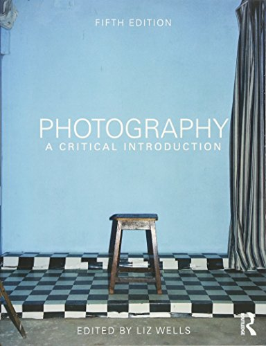 Photography: A Critical Introduction By Edited by Liz Wells