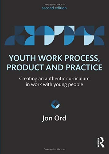 Youth Work Process, Product and Practice By Jon Ord (UCP Marjon, UK)