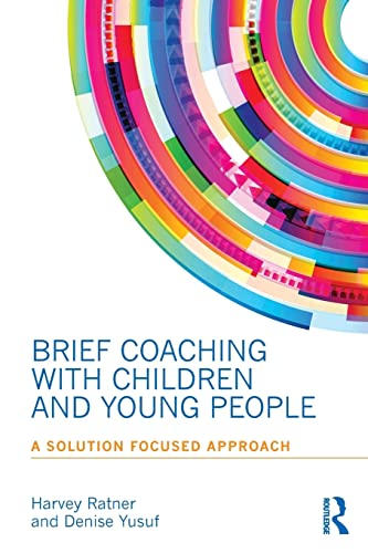 Brief Coaching with Children and Young People By Harvey Ratner (founding member of BRIEF, London, UK)