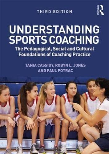 Understanding Sports Coaching By Tania G. Cassidy (Otago University, New Zealand)