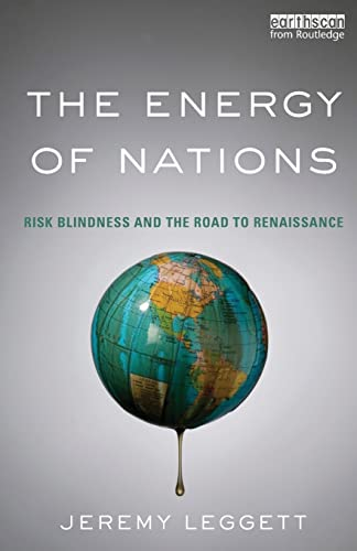 The Energy of Nations: Risk Blindness and the Road to Renaissance by Jeremy Leggett