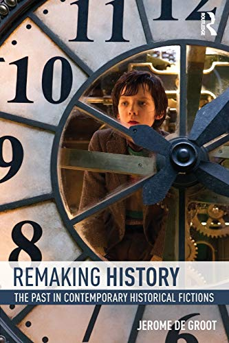 Remaking History By Jerome De Groot (University of Manchester, UK)
