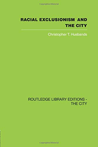 Racial Exclusionism and the City By Christopher T. Husbands