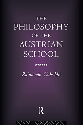 The Philosophy of the Austrian School By Raimondo Cubeddu (University of Pisa, Italy)