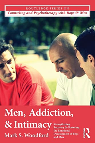 Men, Addiction, and Intimacy By Mark S. Woodford (The College of New Jersey, USA)