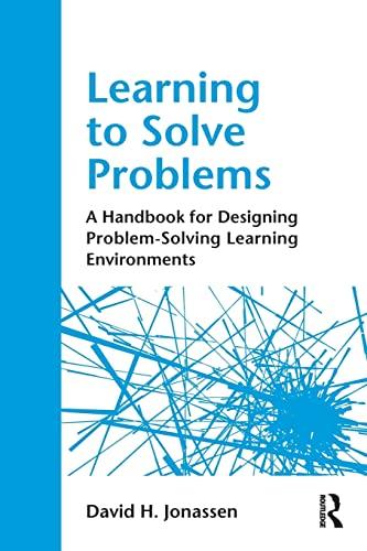 Learning to Solve Problems By David H. Jonassen (University of Missouri, USA)