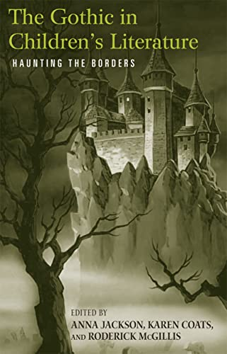 The Gothic in Children's Literature By Anna Jackson (Victoria University of Wellington, New Zealand)