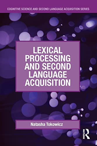 Lexical Processing and Second Language Acquisition By Natasha Tokowicz (University of Pittsburgh, USA)