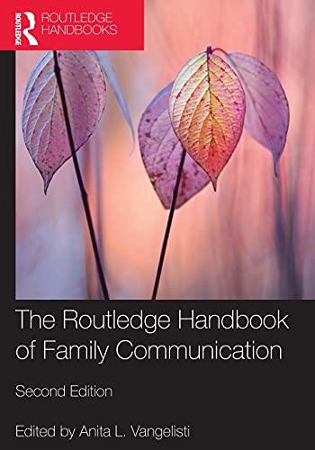 The Routledge Handbook of Family Communication By Anita L. Vangelisti (University of Texas at Austin, USA)