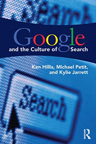 Google and the Culture of Search By Ken Hillis (University of North Carolina, Chapel Hill, USA)