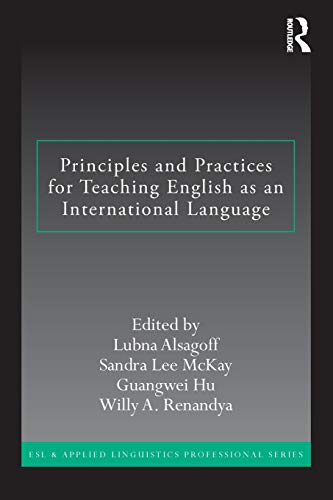 Principles and Practices for Teaching English as an International Language By Lubna Alsagoff (National Institute of Education, Nanyang Technological University, Singapore)