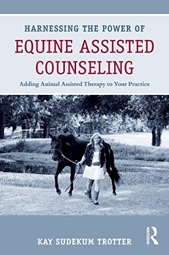Harnessing the Power of Equine Assisted Counseling By Edited by Kay Sudekum Trotter
